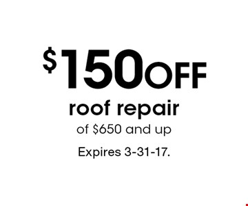 $150 off roof repair of $650 and up. Expires 3-31-17.