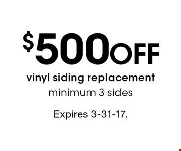 $500 off vinyl siding replacement. Minimum 3 sides. Expires 3-31-17.