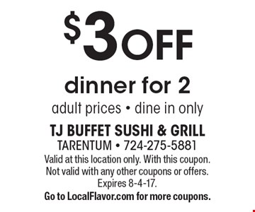 $3 OFF dinner for 2, adult prices - dine in only. Valid at this location only. With this coupon. Not valid with any other coupons or offers. Expires 8-4-17. Go to LocalFlavor.com for more coupons.