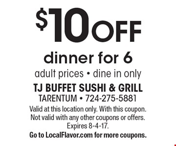 $10 OFF dinner for 6, adult prices - dine in only. Valid at this location only. With this coupon. Not valid with any other coupons or offers. Expires 8-4-17. Go to LocalFlavor.com for more coupons.