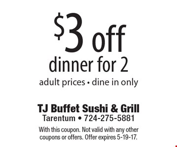 $3 off dinner for 2, adult prices - dine in only. With this coupon. Not valid with any other coupons or offers. Offer expires 5-19-17.