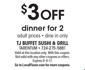 $3 off dinner for 2 adult prices. Dine in only. Valid at this location only. With this coupon. Not valid with any other coupons or offers. Expires 9-8-17. Go to LocalFlavor.com for more coupons.