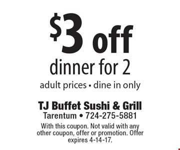 $3 off dinner for 2, adult prices, dine in only. With this coupon. Not valid with any other coupon, offer or promotion. Offer expires 4-14-17.