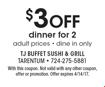 $3 Off dinner for 2 adult prices - dine in only. With this coupon. Not valid with any other coupon, offer or promotion. Offer expires 4/14/17.