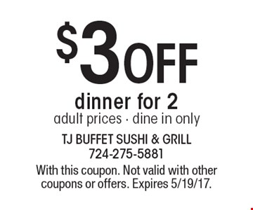 $3off dinner for 2. Adult prices. Dine in only. With this coupon. Not valid with other coupons or offers. Expires 5/19/17.