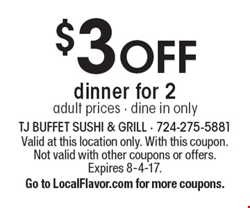 $3 OFF dinner for 2. Adult prices - dine in only. Valid at this location only. With this coupon. Not valid with other coupons or offers. Expires 8-4-17. Go to LocalFlavor.com for more coupons.