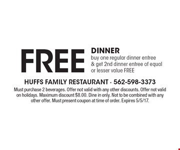 Free dinner buy one regular dinner entree & get 2nd dinner entree of equal or lesser value FREE. Must purchase 2 beverages. Offer not valid with any other discounts. Offer not valid on holidays. Maximum discount $8.00. Dine in only. Not to be combined with any other offer. Must present coupon at time of order. Expires 5/5/17.