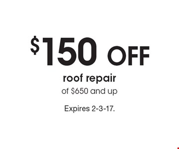 $150 off roof repair of $650 and up. Expires 2-3-17.