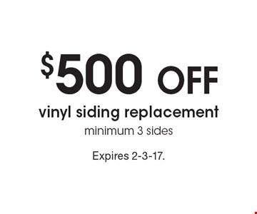 $500 off vinyl siding replacement. Minimum 3 sides. Expires 2-3-17.