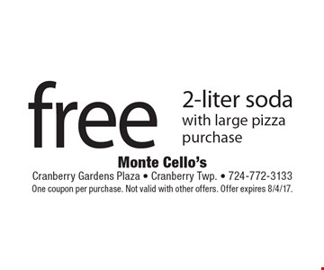 free 2-liter soda with large pizza purchase. One coupon per purchase. Not valid with other offers. Offer expires 8/4/17.