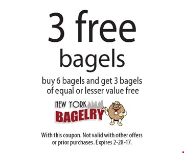 3 free bagels buy 6 bagels and get 3 bagels of equal or lesser value free. With this coupon. Not valid with other offers or prior purchases. Expires 2-28-17.
