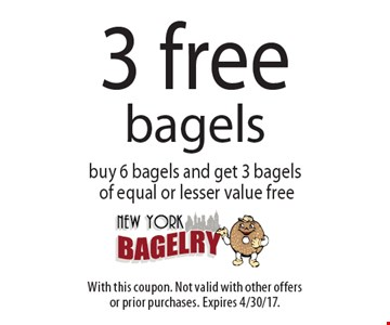 3 free bagels buy 6 bagels and get 3 bagels of equal or lesser value free. With this coupon. Not valid with other offers or prior purchases. Expires 4/30/17.
