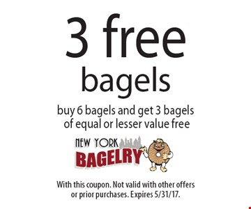3 Free Bagels. Buy 6 bagels and get 3 bagels of equal or lesser value free. With this coupon. Not valid with other offers or prior purchases. Expires 5/31/17.