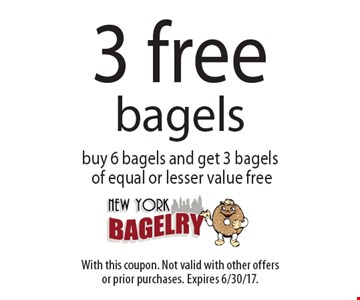 3 free bagels. Buy 6 bagels and get 3 bagels of equal or lesser value free. With this coupon. Not valid with other offers or prior purchases. Expires 6/30/17.