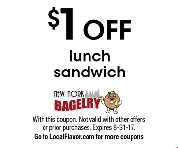 $1 OFF lunch sandwich. With this coupon. Not valid with other offers or prior purchases. Expires 8-31-17. Go to LocalFlavor.com for more coupons