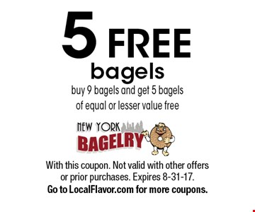 5 FREE bagels. Buy 9 bagels and get 5 bagels of equal or lesser value free. With this coupon. Not valid with other offers or prior purchases. Expires 8-31-17. Go to LocalFlavor.com for more coupons.
