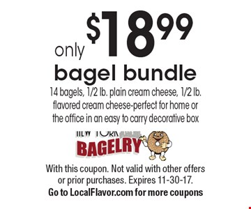 Only $18.99 for a bagel bundle. 14 bagels, 1/2 lb. plain cream cheese, 1/2 lb. flavored cream cheese-  perfect for home or the office - in an easy to carry decorative box. With this coupon. Not valid with other offers or prior purchases. Expires 11-30-17. Go to LocalFlavor.com for more coupons