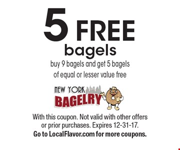 5 FREE bagels. Buy 9 bagels and get 5 bagels of equal or lesser value free. With this coupon. Not valid with other offers or prior purchases. Expires 12-31-17. Go to LocalFlavor.com for more coupons.