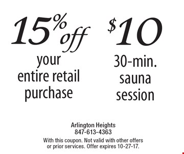 15% off your entire retail purchase. $10 30-min.sauna session. With this coupon. Not valid with other offers or prior services. Offer expires 10-27-17.
