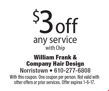 $3 off any service with Chip. With this coupon. One coupon per person. Not valid with other offers or prior services. Offer expires 1-6-17.