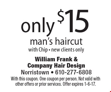 only $15 man's haircut with Chip. New clients only. With this coupon. One coupon per person. Not valid with other offers or prior services. Offer expires 1-6-17.