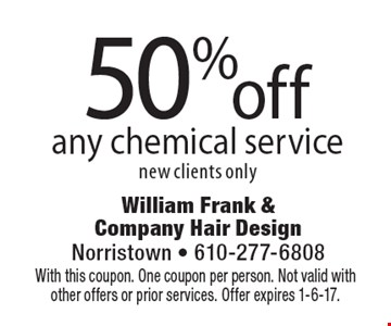 50% off any chemical service. new clients only. With this coupon. One coupon per person. Not valid with other offers or prior services. Offer expires 1-6-17.
