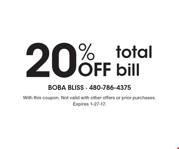 20% Off total bill. With this coupon. Not valid with other offers or prior purchases. Expires 1-27-17.