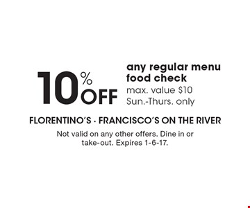 10% OFF any regular menu food check. Max. value $10. Sun.-Thurs. only. Not valid on any other offers. Dine in or take-out. Expires 1-6-17.