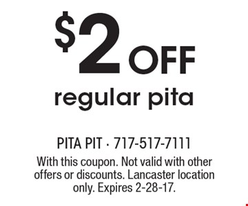 $2 Off regular pita. With this coupon. Not valid with other offers or discounts. Lancaster location only. Expires 2-28-17.