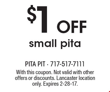 $1 Off small pita. With this coupon. Not valid with other offers or discounts. Lancaster location only. Expires 2-28-17.
