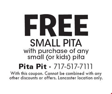 FREE Small pita with purchase of any small (or kids) pita. With this coupon. Cannot be combined with any other discounts or offers. Lancaster location only.