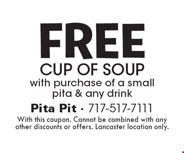 FREE CUP of soup with purchase of a small pita & any drink. With this coupon. Cannot be combined with any other discounts or offers. Lancaster location only.