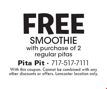 FREE smoothie with purchase of 2 regular pitas. With this coupon. Cannot be combined with any other discounts or offers. Lancaster location only.