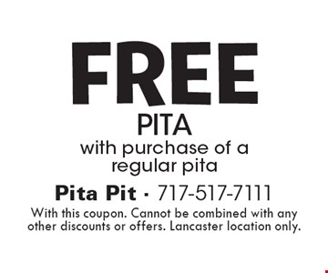 FREE pita with purchase of a regular pita. With this coupon. Cannot be combined with any other discounts or offers. Lancaster location only.