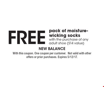 Free pack of moisture-wicking socks with the purchase of any adult shoe ($14 value). With this coupon. One coupon per customer. Not valid with other offers or prior purchases. Expires 5/12/17.