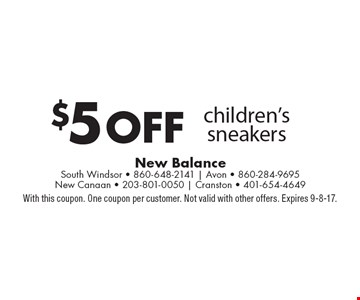 $5 off children's sneakers. With this coupon. One coupon per customer. Not valid with other offers. Expires 9-8-17.