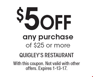 $5 Off any purchaseof $25 or more. With this coupon. Not valid with other offers. Expires 1-13-17.