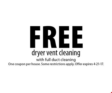 Free dryer vent cleaning with full duct cleaning One coupon per house. Some restrictions apply. Offer expires 4-21-17.
