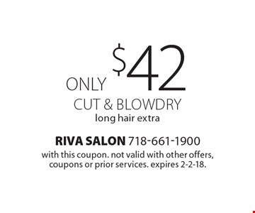 Cut & Blowdry only $42, long hair extra. With this coupon. Not valid with other offers, coupons or prior services. Expires 2-2-18.