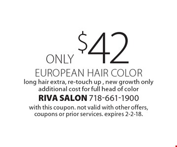Only $42 European hair color, long hair extra, re-touch up , new growth only additional cost for full head of color. With this coupon. Not valid with other offers, coupons or prior services. Expires 2-2-18.