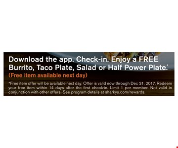 Download the App - Check-in, enjoy a Free burrito, taco, plate or power plate