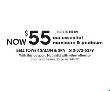 Now $55 Our Essential Manicure & Pedicure. Book now. With this coupon. Not valid with other offers or prior purchases. Expires 1/6/17.