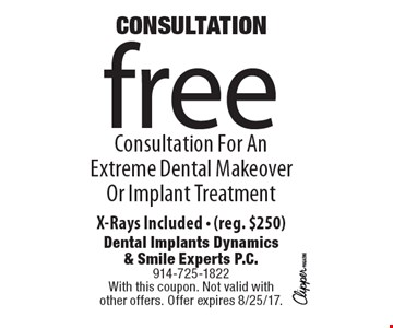 CONSULTATION: Free Consultation For An Extreme Dental Makeover Or Implant Treatment X-Rays Included - (reg. $250). With this coupon. Not valid with other offers. Offer expires 8/25/17.