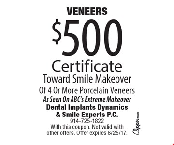 $500 VENEERS Certificate Toward Smile Makeover Of 4 Or More Porcelain Veneers As Seen On ABC's Extreme Makeover. With this coupon. Not valid with other offers. Offer expires 8/25/17.