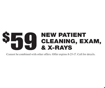 $59 New Patient Cleaning, Exam, & X-Rays. Cannot be combined with other offers. Offer expires 8-25-17. Call for details.