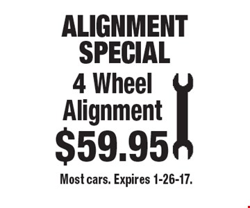 ALIGNMENT SPECIAL.  4 Wheel Alignment $59.95. Most cars. Expires 1-26-17.