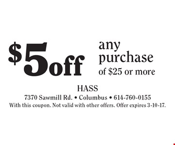 $5off any purchase of $25 or more. With this coupon. Not valid with other offers. Offer expires 3-10-17.