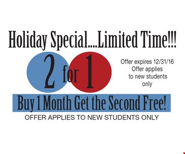 Holiday special... Limited time 2 for 1 Month. Buy 1 month, get the second free. Offer applies to new students only. Offer expires 12/31/17.