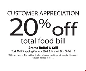 customer appreciation 20% off total food bill. With this coupon. Not valid with other offers or combined with senior discounts. Coupon expires 3-31-17.