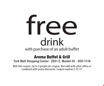 free drink. With purchase of an adult buffet. With this coupon. Up to 5 people per coupon. Not valid with other offers or combined with senior discounts. Coupon expires 3-31-17.